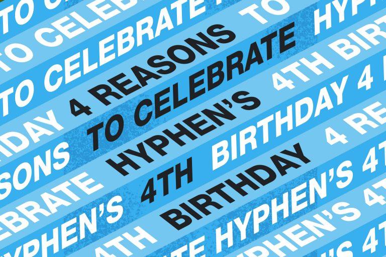 Hyphen turns 4 birthday